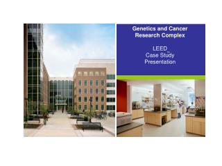 Genetics and Cancer  Research Complex LEED    Case Study  Presentation