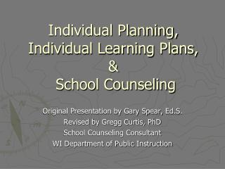 Individual Planning, Individual Learning Plans,  &  School Counseling