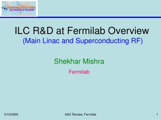 ILC R&D at Fermilab Overview (Main Linac and Superconducting RF)
