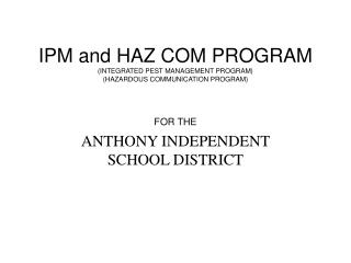 IPM and HAZ COM PROGRAM (INTEGRATED PEST MANAGEMENT PROGRAM) (HAZARDOUS COMMUNICATION PROGRAM)
