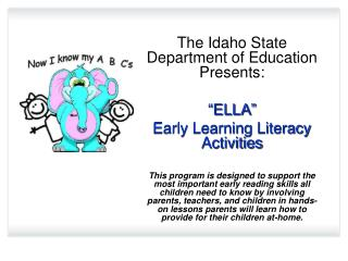 "The Idaho State Department of Education Presents: "" ELLA"" Early Learning Literacy Activities"