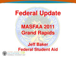 Federal Update MASFAA 2011 Grand Rapids Jeff Baker Federal Student Aid