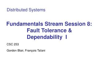 Fundamentals Stream Session 8: Fault Tolerance & Dependability  I
