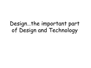 Design…the important part of Design and Technology