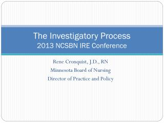 The Investigatory Process 2013 NCSBN IRE Conference