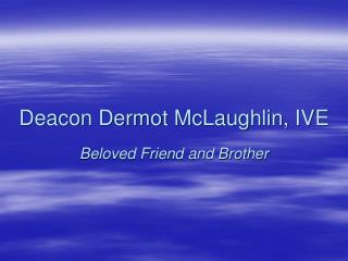 Deacon Dermot McLaughlin, IVE Beloved Friend and Brother