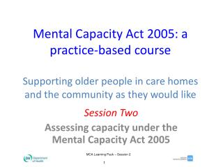 Session Two Assessing capacity under the Mental Capacity Act 2005