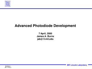 Advanced Photodiode Development 7 April, 2000 James A. Burns jab@ ll.mit