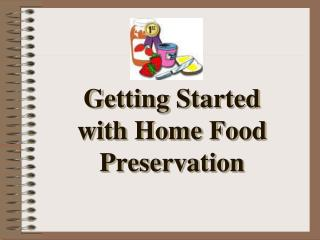 Getting Started with Home Food Preservation