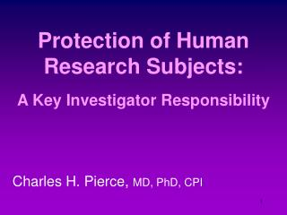 Protection of Human  Research Subjects: A Key Investigator Responsibility