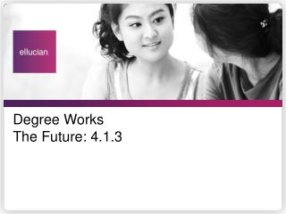 Degree Works The Future: 4.1.3