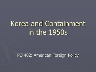 Korea and Containment in the 1950s