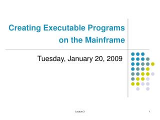 Creating Executable Programs  on the Mainframe