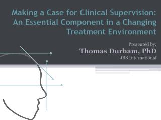 Making a Case for Clinical Supervision: An Essential Component in a Changing Treatment Environment