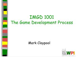 IMGD 1001 The Game Development Process