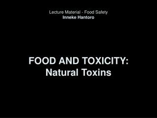 FOOD AND TOXICITY: Natural Toxins