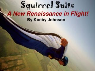 Squirrel Suits A New Renaissance in Flight!