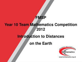 FMSP Year 10 Team Mathematics Competition 2012 Introduction to Distances on the Earth