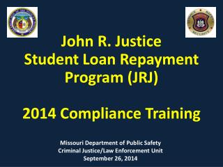 John R. Justice  Student Loan Repayment  Program (JRJ) 2014 Compliance Training