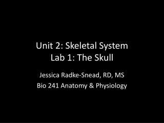 Unit 2: Skeletal System Lab 1: The Skull
