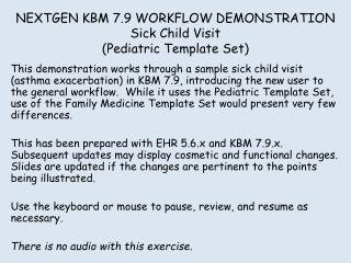 NEXTGEN KBM 7.9 WORKFLOW DEMONSTRATION Sick Child Visit (Pediatric Template Set)