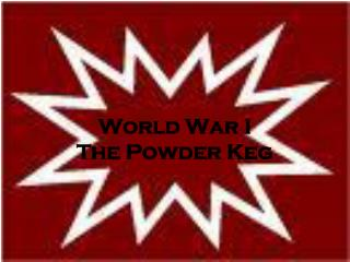 World War I The Powder Keg