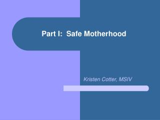Part I:  Safe Motherhood