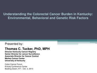 Presented by: Thomas C. Tucker, PhD, MPH Director Kentucky Cancer Registry