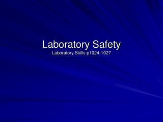 Laboratory Safety  Laboratory Skills p1024-1027