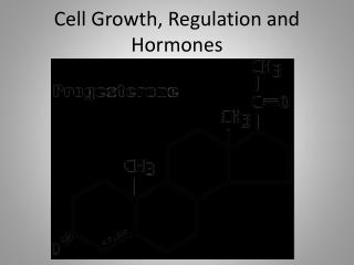 Cell Growth, Regulation and Hormones