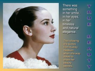The following are quotes from Audrey Hepburn when she was asked to share her beauty secrets.