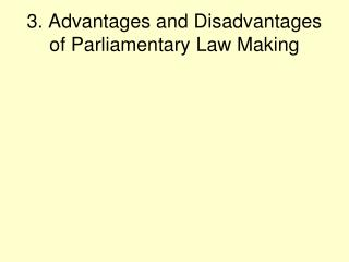 3. Advantages and Disadvantages of Parliamentary Law Making