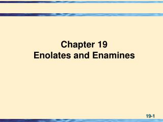 Chapter 19 Enolates and Enamines