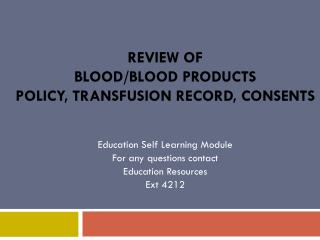 Review of Blood/Blood Products  Policy, Transfusion Record, Consents
