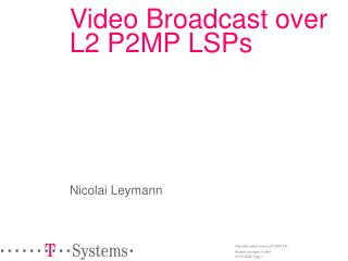 Video Broadcast over  L2 P2MP LSPs