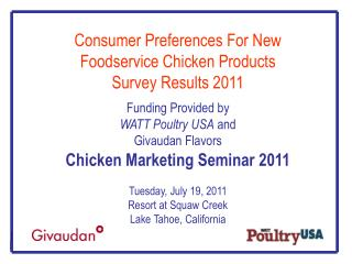 Consumer Preferences For New Foodservice Chicken Products Survey Results 2011 Funding Provided by WATT Poultry USA  and