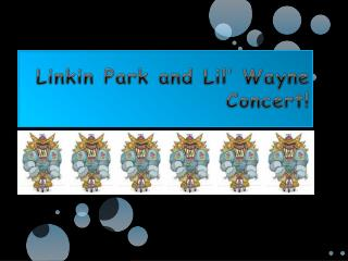 Linkin Park and Lil' Wayne Concert!