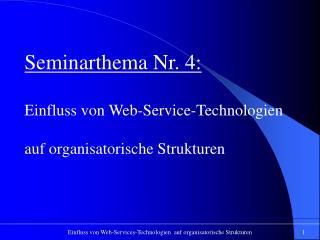 Seminarthema Nr. 4: Einfluss von Web-Service-Technologien           auf organisatorische Strukturen