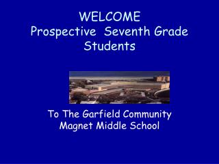 WELCOME  Prospective  Seventh Grade Students