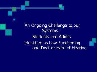 An Ongoing Challenge to our 				Systems:      			Students and Adults