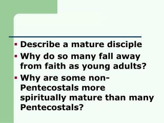 Describe a mature disciple Why do so many fall away from faith as young adults?