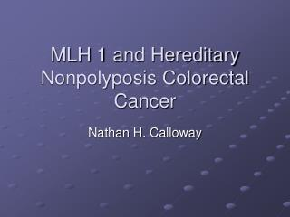 MLH 1 and Hereditary Nonpolyposis Colorectal Cancer