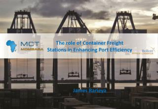 The role of Container Freight Stations in Enhancing Port Efficiency James Rarieya