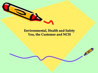 Environmental, Health and Safety You, the Customer and NCH