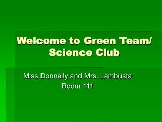 Welcome to Green Team/ Science Club