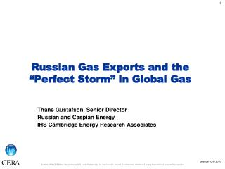 "Russian Gas Exports and the  ""Perfect Storm"" in Global Gas"