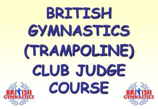 BRITISH GYMNASTICS (TRAMPOLINE) CLUB JUDGE COURSE