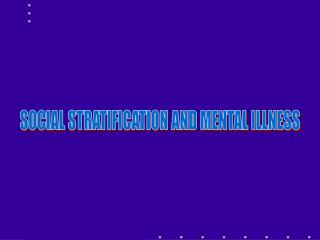 SOCIAL STRATIFICATION AND MENTAL ILLNESS