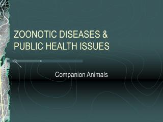 ZOONOTIC DISEASES & PUBLIC HEALTH ISSUES