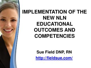 IMPLEMENTATION OF THE NEW NLN EDUCATIONAL   OUTCOMES AND COMPETENCIES